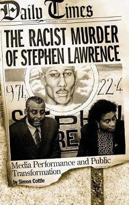 The Racist Murder of Stephen Lawrence: Media Performance and Public Transformation (Hardback)
