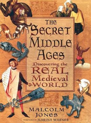 The Secret Middle Ages: Discovering the Real Medieval World (Hardback)
