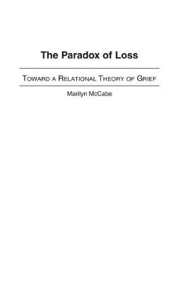 The Paradox of Loss: Toward a Relational Theory of Grief (Hardback)