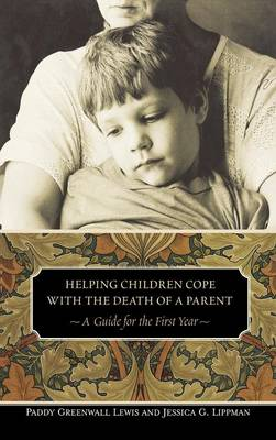 Helping Children Cope with the Death of a Parent: A Guide for the First Year (Hardback)