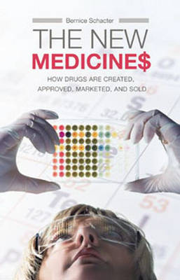 The New Medicines: How Drugs are Created, Approved, Marketed, and Sold (Hardback)