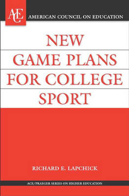 New Game Plan for College Sport - ACE/Praeger Series on Higher Education (Hardback)