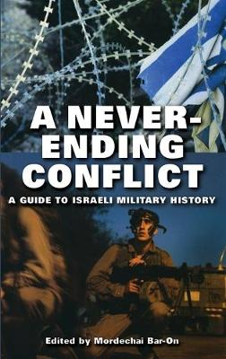 A Never-ending Conflict: A Guide to Israeli Military History (Hardback)