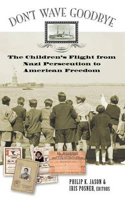 Don't Wave Goodbye: The Children's Flight from Nazi Persecution to American Freedom (Hardback)