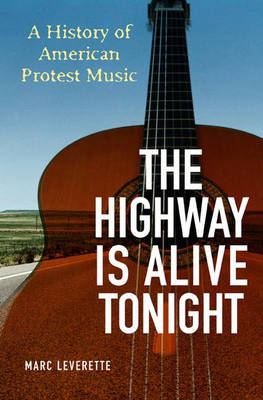 The Highway Is Alive Tonight: A History of American Protest Music (Hardback)