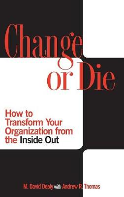 Change or Die: How to Transform Your Organization from the Inside Out (Hardback)
