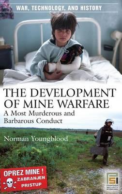 The Development of Mine Warfare: A Most Murderous and Barbarous Conduct (Hardback)