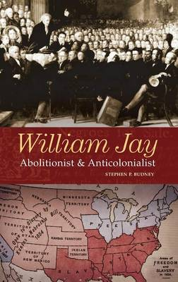 William Jay: Abolitionist and Anticolonialist (Hardback)