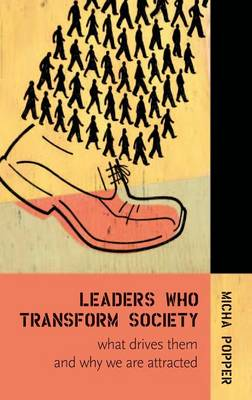 Leaders Who Transform Society:: What Drives Them and Why We are Attracted (Hardback)