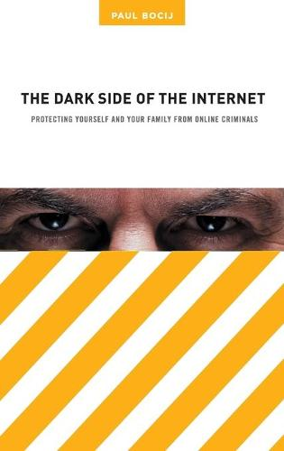 The Dark Side of the Internet: Protecting Yourself and Your Family from Online Criminals (Hardback)