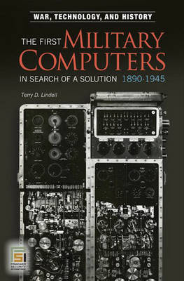 The First Military Computers, 1890-1945: In Search of a Solution - War, Technology and History (Hardback)