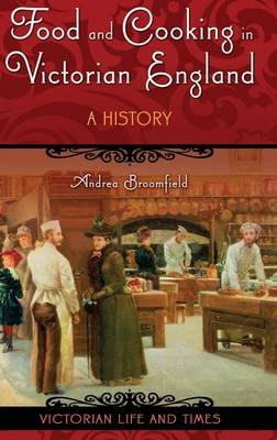 Food and Cooking in Victorian England: A History (Hardback)