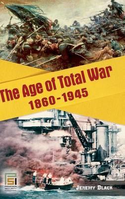 The Age of Total War, 1860-1945 (Hardback)