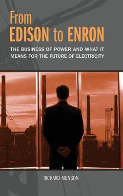 From Edison to Enron: The Business of Power and What It Means for the Future of Electricity (Hardback)