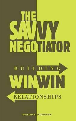 The Savvy Negotiator: Building Win/Win Relationships (Hardback)