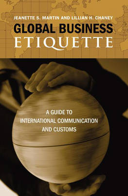 Global Business Etiquette: A Guide to International Communication and Customs (Hardback)