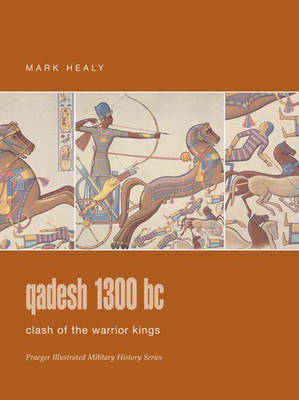 Qadesh 1300 BC: Clash of the Warrior Kings - Praeger Illustrated Military History S. (Hardback)