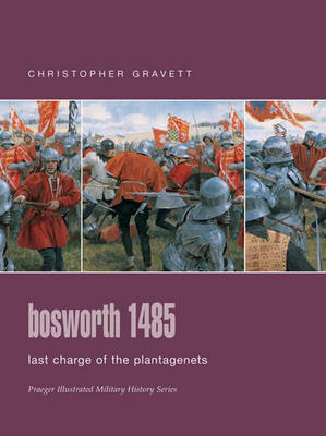 Bosworth 1485: Last Charge of the Plantagenets - Praeger Illustrated Military History S. (Hardback)