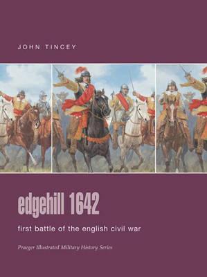 Edgehill 1642: First Battle of the English Civil War - Praeger Illustrated Military History S. (Hardback)
