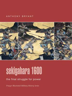 Sekigahara 1600: The Final Struggle for Power - Praeger Illustrated Military History S. (Hardback)