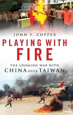 Playing with Fire: The Looming War with China over Taiwan - Praeger Security International (Hardback)