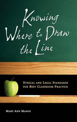 Knowing Where to Draw the Line: Ethical and Legal Standards for Best Classroom Practice (Hardback)