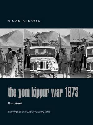 The Yom Kippur War 1973: Sinai v. 2 - Praeger Illustrated Military History S. (Hardback)