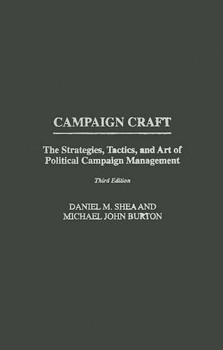 Campaign Craft: The Strategies, Tactics, and Art of Political Campaign Management - Praeger Series in Political Communication (Hardback)