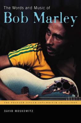The Words and Music of Bob Marley - Praeger Singer-Songwriter Collection (Hardback)