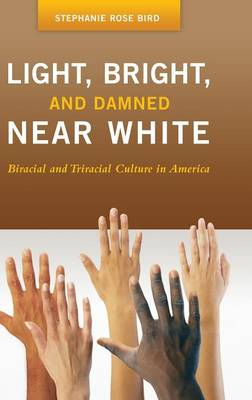 Light, Bright, and Damned Near White: Biracial and Triracial Culture in America (Hardback)