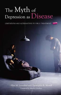The Myth of Depression as Disease: Limitations and Alternatives to Drug Treatment (Hardback)