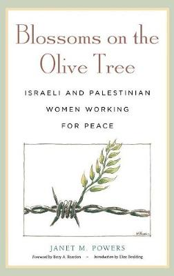 Blossoms on the Olive Tree: Israeli and Palestinian Women Working for Peace (Hardback)