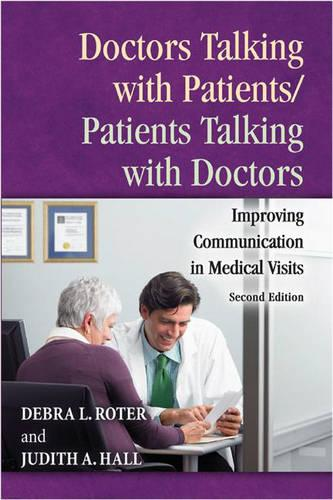 Doctors Talking with Patients/Patients Talking with Doctors: Improving Communication in Medical Visits (Hardback)