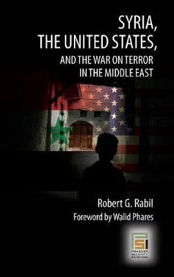 Syria, the United States, and the War on Terror in the Middle East - Praeger Security International (Hardback)