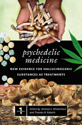 Psychedelic Medicine [2 volumes]: New Evidence for Hallucinogenic Substances as Treatments (Hardback)