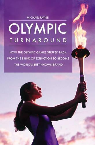 Olympic Turnaround: How the Olympic Games Stepped Back from the Brink of Extinction to Become the World's Best Known Brand (Hardback)
