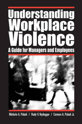 Understanding Workplace Violence: A Guide for Managers and Employees (Hardback)