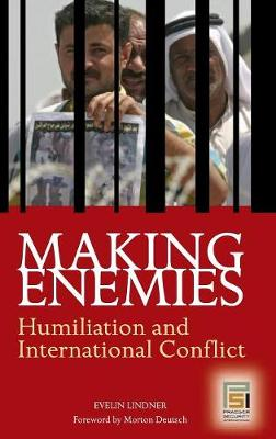 Making Enemies: Humiliation and International Conflict (Hardback)
