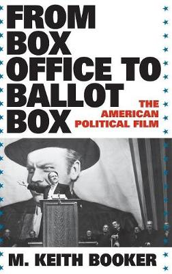 From Box Office to Ballot Box: The American Political Film (Hardback)