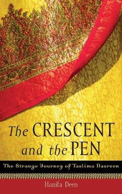 The Crescent and the Pen: The Strange Journey of Taslima Nasreen (Hardback)