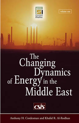 The Changing Dynamics of Energy in the Middle East [2 volumes] - Praeger Security International (Hardback)