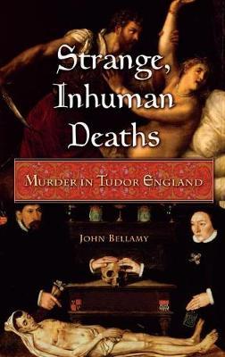 Strange, Inhuman Deaths: Murder in Tudor England (Hardback)