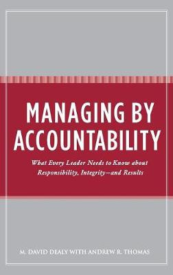 Managing by Accountability: What Every Leader Needs to Know about Responsibility, Integrity--and Results (Hardback)