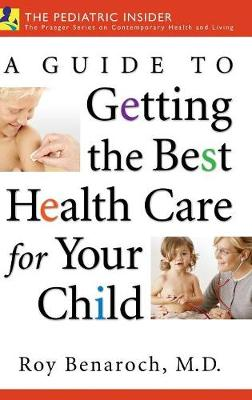 A Guide to Getting the Best Health Care for Your Child (Hardback)
