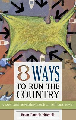 Eight Ways to Run the Country: A New and Revealing Look at Left and Right (Hardback)