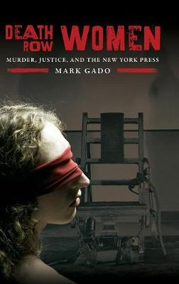 Death Row Women: Murder, Justice, and the New York Press (Hardback)