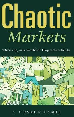 Chaotic Markets: Thriving in a World of Unpredictability (Hardback)