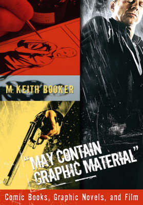 May Contain Graphic Material: Comic Books, Graphic Novels, and Film (Hardback)