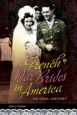 French War Brides in America: An Oral History (Hardback)