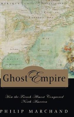 Ghost Empire: How the French Almost Conquered North America (Hardback)